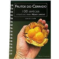 Frutos do Cerrado: 100 espécies atrativas para Homo sapiens