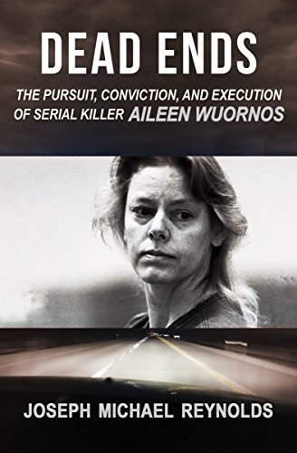 Dead Ends: The Pursuit, Conviction, and Execution of Serial Killer Aileen Wuornos cover