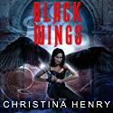 Black Wings: Black Wings Series, Book 1 Audiobook by Christina Henry Narrated by Coleen Marlo