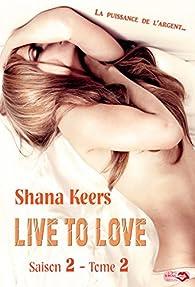 Live to Love  - Sason 2, tome 2 par Shana Keers