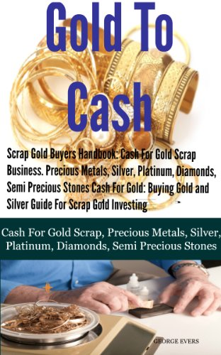 - Scrap Gold Buyers Handbook: Cash For Gold Scrap, Precious Metals, Silver, Platinum, Diamonds, Semi Precious Stones