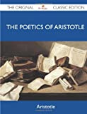 The Poetics of Aristotle - the Original Classic Edition, Aristotle, 1486147682