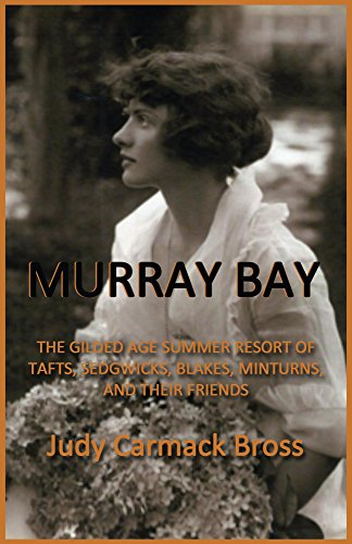 MURRAY BAY: The Gilded Age Summer Resort of Tafts, Sedgwicks, Blakes, Minturns, and Their Friends ()