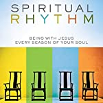 Spiritual Rhythm: Being with Jesus Every Season of Your Soul | Mark Buchanan