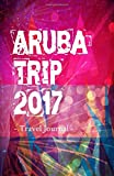 Aruba Trip 2017 Travel Journal: Travel Journal for Aruba Travel 2017