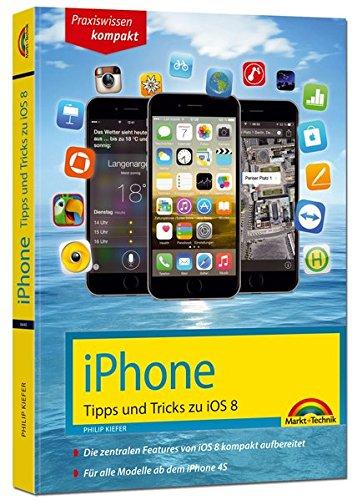 iPhone Tipps und Tricks zu iOS 8 Taschenbuch – 23. Februar 2015 Philip Kiefer Markt + Technik Verlag 3945384400 Hardware