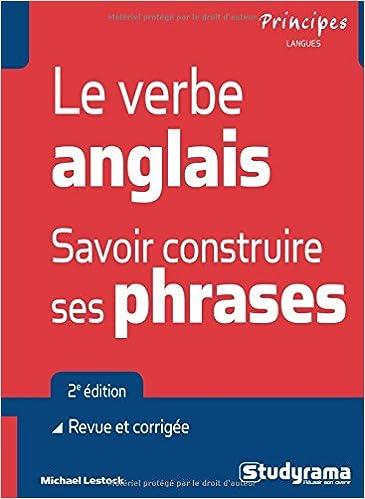 Amazon Com Le Verbe Anglais Savoir Construire Ses Phrases Principes Langues French Edition 9782759025367 Lestock Michael Books