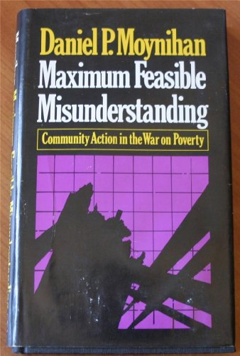 Maximum Feasible Misunderstanding: Community Action in the War on Poverty