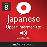 Learn Japanese - Level 8: Upper Intermediate Japanese, Volume 2: Lessons 1-25: Intermediate Japanese #3 | Innovative Language Learning