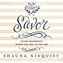 Savor: Living Abundantly Where You Are, As You Are Audiobook by Shauna Niequist Narrated by Shauna Niequist