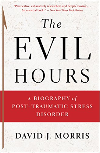 (The Evil Hours: A Biography of Post-Traumatic Stress Disorder)