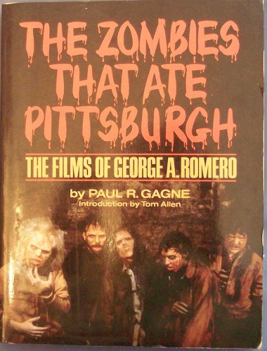 The Zombies That Ate Pittsburg: The Films of George A. Romero