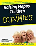 Raising Happy Children for Dummies®, Sue Atkins, 0470059788