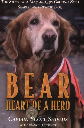 Bear, Heart of a Hero: The Story of a Man and His Ground Zero Search and Rescue Dog