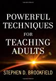 Powerful Techniques for Teaching Adults, Brookfield, 1118017005