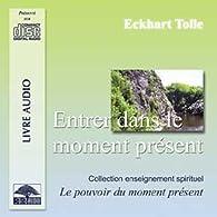 Entrer dans le moment présent de Eckhart Tolle (2006) par Eckhart Tolle