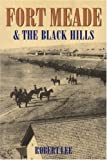 Fort Meade and the Black Hills, Robert Lee, 0803279612