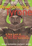 Deconstructing Tyrone: A New Look at Black Masculinity in the Hip Hop Generation by Natalie Hopkinson and Natalie Y. Moore (2006-10-02)