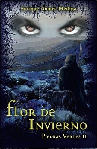 Flor de invierno: Libro juvenil de Aventuras, Suspense y Fantasía (a partir de 12 años) (Piedras Verdes nº 2) (Volume 2) (Spanish Edition): Enrique Gómez ...