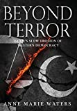 Book cover from Beyond Terror: Islams Slow Erosion of Western Democracy by Anne Marie Waters
