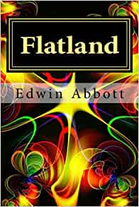 "a review of flatland a novel by edwin abbott If you've never heard the term ""mathematical fiction"" before, edwin abbott abbott's 1884 novella, flatland can certainly enlighten you flatland: a romance."
