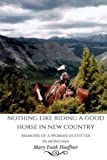 img - for Nothing Like Riding a Good Horse in New Country: Memoirs of a Woman Outfitter in Montana book / textbook / text book