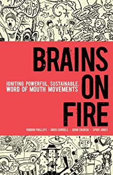 Brains on Fire: Igniting Powerful, Sustainable, Word of Mouth Movements by [Phillips, Robbin, Cordell, Greg, Church, Geno, Jones, Spike]