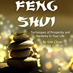 Feng Shui: Techniques of Prosperity and Harmony in Your Life | Kim Chow