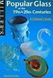 Popular Glass of the 19th and 20th Centuries: A Collector's Guide (Miller's Collectors' Guides)
