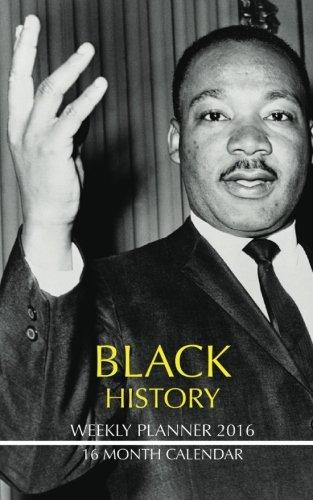 Black History Weekly Planner 2016: 16 Month Calendar