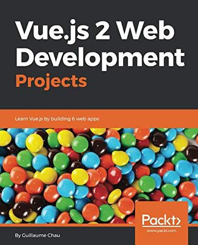 Vue.js 2 Web Development Projects: Learn Vue.js by building 6