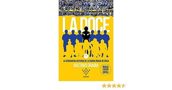 Amazon.com: La doce (Edición corregida y ampliada): La verdadera historia de la barra brava de Boca (Spanish Edition) eBook: Gustavo Grabia: Kindle Store