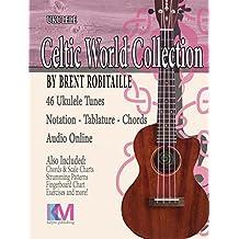 Celtic World Collection - Ukulele: Ukulele Tablature, Chords, Embedded Audio, Fingerstyle. (Celtic World Collection Series Book 1)