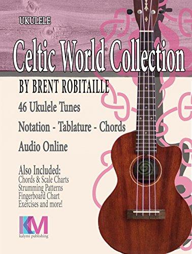 Celtic World Collection - Ukulele: Ukulele Tablature, Chords, Embedded Audio, Fingerstyle. (Celtic World Collection Series Book 1) (Fingerstyle Collection)