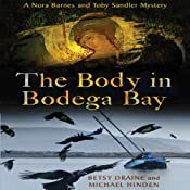 The Body in Bodega Bay: A Nora Barnes and Toby Sandler Mystery | Betsy Draine, Michael Hinden