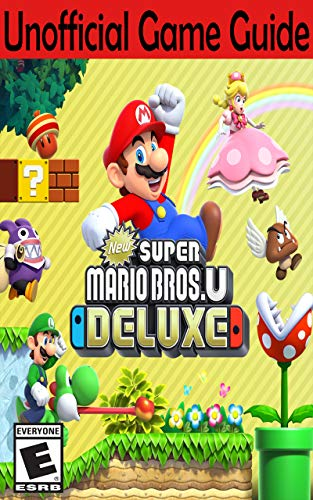 New Super Mario Bros U Deluxe: Unofficial Game Guide: AresTheDog