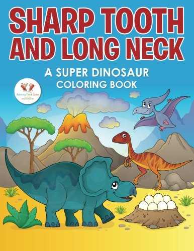 Sharp Tooth and Long Neck: A Super Dinosaur