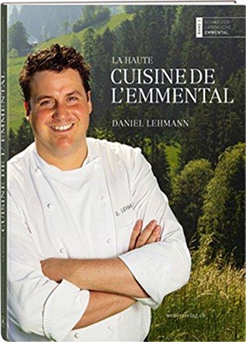 La haute cuisine de l'Emmental: Daniel Lehmann