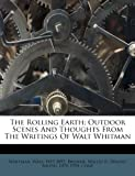 The Rolling Earth; Outdoor Scenes and Thoughts from the Writings of Walt Whitman, Whitman Walt 1819-1892, 1245995081