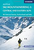 Alpine Ski Mountaineering Vol 2 - Central and Eastern Alps: Eastern Alps v. 2 (Cicerone Winter and Ski Mountaineering)