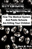 Invisible Eugenics: How the Medical System and Public Schools are Killing Your Children