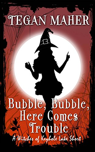 Bubble, Bubble, Here Comes Trouble: A Witches of Keyhole Lake Short Witch Bubble