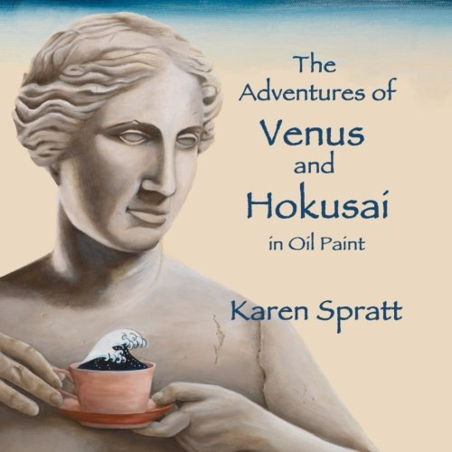 The Adventures Of Venus And Hokusai: In Oil Paints