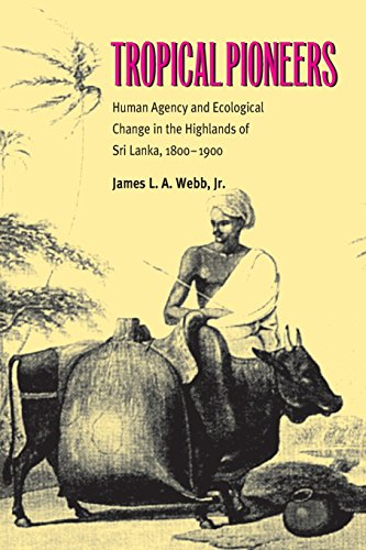 Tropical Pioneers: Human Agency and Ecological Change in the Highlands of Sri Lanka, 1800-1900 (Series in Ecology and Hi