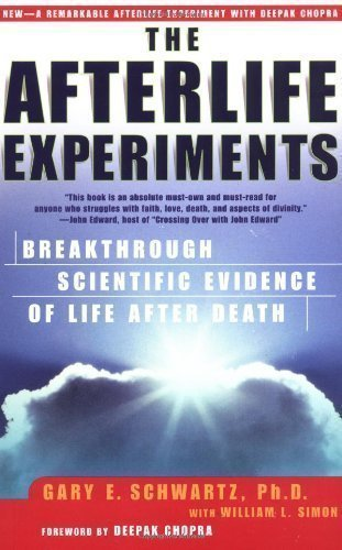 The Afterlife Experiments: Breakthrough Scientific Evidence of Life After Death by Gary E. Schwartz, William Simon, Deepak Chopra 1st (first) Edition [Paperback(2003)]