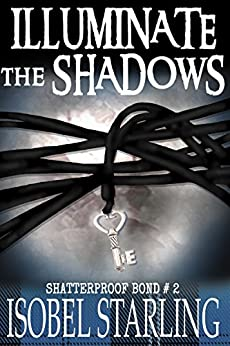 Illuminate the Shadows (Shatterproof Bond Book 2) by [Starling, Isobel]