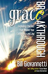 Grace Breakthrough: Exploding the Lies that Wound Your Confidence and Joy (Grace Reset)