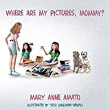 Where Are My Pictures, Mommy?, Mary Anne Amato, 1449026729
