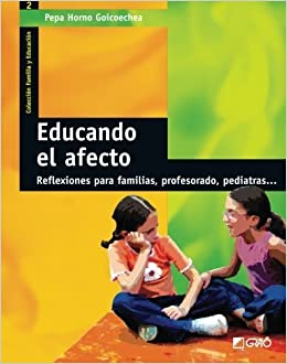 Educando el afecto Spanish Edition by Pepa Horno Goicoechea 2008 ...