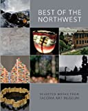 img - for Best of the Northwest: Selected Works from Tacoma Art Museum book / textbook / text book